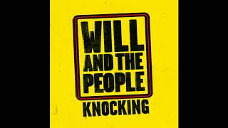 Will And The People - Knocking