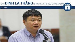 Ông Đinh La Thăng nhận trách nhiệm cho cấp dưới | VTC1