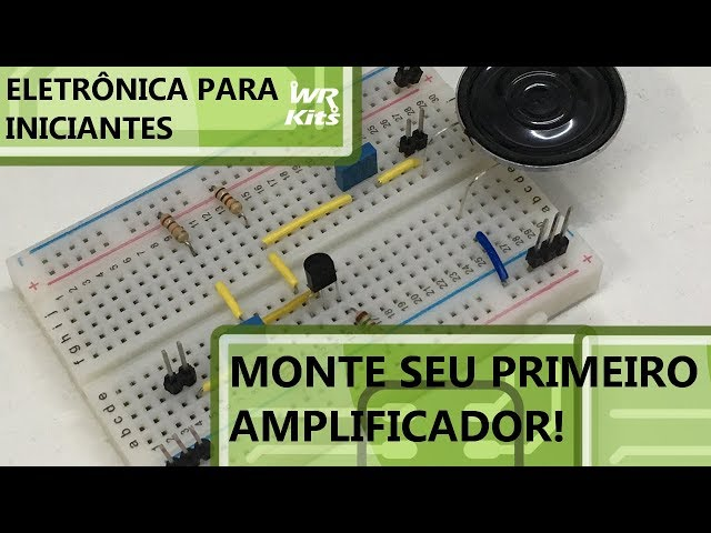 MONTE SEU PRIMEIRO AMPLIFICADOR! | Eletrônica para Iniciantes #084
