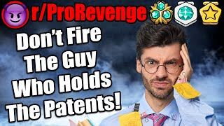r/ProRevenge - Don't FIRE The Guy Who Holds The Patents! - #404