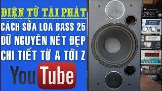 Cách Sửa Loa Bass 25, Bị Hư Bass, Từng Chi Tiết Từ A Tới Z ✔