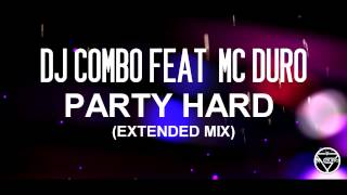 DJ COMBO FT MC DURO - PARTY HARD (EXTENDED MIX)
