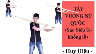 Tây vương nữ quốc (sáo G3)- Big Flute,sáo Huy Hiệu -Tây Du Ký /Wed :saotruchuyhieu.com