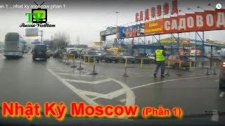 Cuộc Sống Nước Nga.  Nhật Ký Moscow  ( Phần 1)  Russia-ViệtNam_TV.