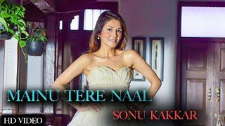 Mainu Tere Naal – Sonu Kakkar Video HD