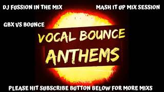GBX & Bounce Mix Anthems #  Dj Fusion in the mashup mix