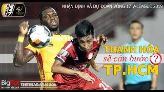 [TRỰC TIẾP] Nhận định và dự đoán vòng 17 V-League 2019: Thanh Hóa sẽ cản bước TP.HCM?