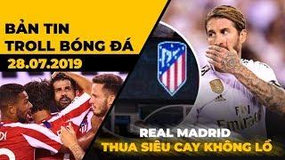 Bản tin Troll Bóng Đá ĐẶC BIỆT 28.07: U15 Việt Nam thua đau, Real thua còn đau hơn