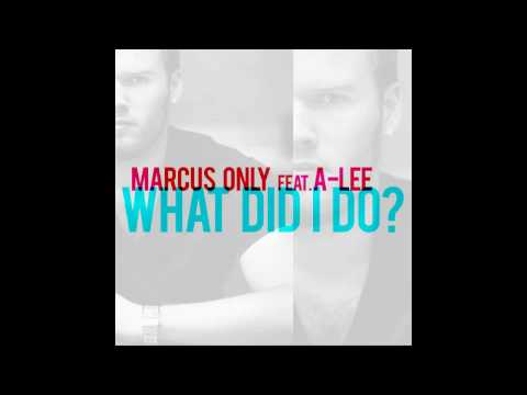 Marcus Only feat. A-Lee - What Did I Do