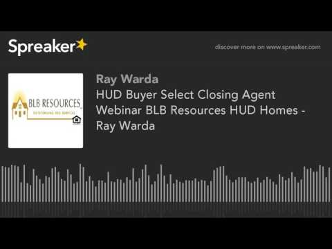 HUD Buyer Select Closing Agent Webinar BLB Resources HUD Homes - Ray Warda (made with Spreaker)