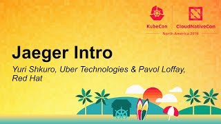 Jaeger Intro - Yuri Shkuro, Uber Technologies & Pavol Loffay, Red Hat