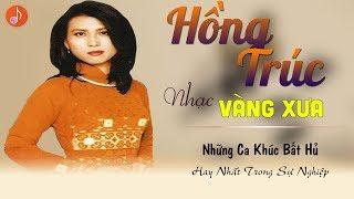 HỒNG TRÚC TUYỆT PHẨM - Giọng Ca Để Đời    Nữ Hoàng Nhạc Vàng Xưa Bị Quên Lãng Quá Ngọt