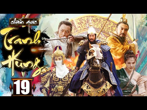 Chiến Quốc Tranh Hùng - Tập 19 | Phim Kiếm Hiệp Cổ Trang Trung Quốc Hay Nhất - Thuyết Minh