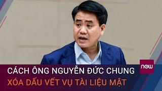 Ông Nguyễn Đức Chung làm gì để xóa dấu vết vụ chiếm đoạt tài liệu mật? | VTC Now
