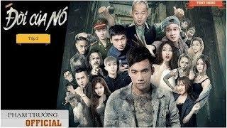 ĐỜI CỦA NÓ TẬP 2 | Phim Hay 2017 | Phạm Trưởng