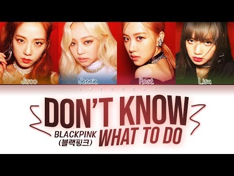 BLACKPINK - Don't Know What To Do (Color Coded Lyrics Eng/Rom/Han/가사)