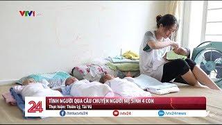 Tình người qua câu chuyện người mẹ sinh 4 con - Tin Tức VTV24