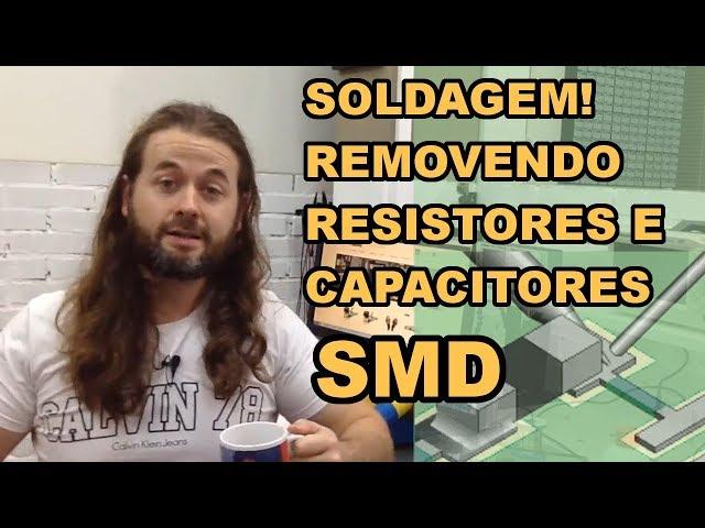 RESISTORES E CAPACITORES SMD: COMO REMOVER COM AR QUENTE