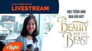 Học tiếng Anh qua bài hát BEAUTY AND THE BEAST [Livestream]