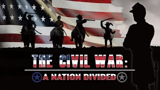 The Civil War: A Nation Divided - Full Video