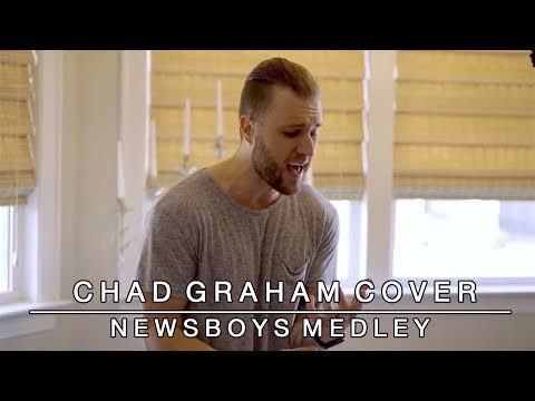 Newsboys Medley: God's Not Dead / We Believe / He Reigns | Chad Graham Mashup