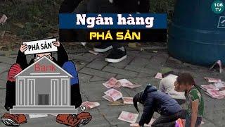 Cảnh báo cho những ai đang có tiền ở các Ngân hàng | Hệ thống Ngân hàng VN sắp phá sản hàng loạt?