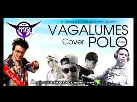 Baixar Dj Cleber Mix Feat Marcelo Gaucho - Vagalumes (Cover Polo 2013)
