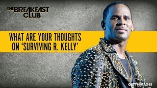 What Are Your Thoughts On The 'Surviving R. Kelly' Documentary?