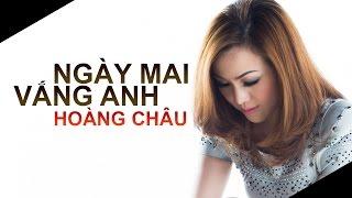 Ngày Mai Vắng Anh [ HD ] - Hoàng Châu