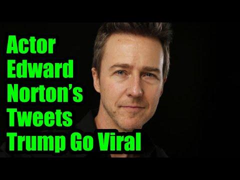 Actor Edward Norton's Tweets Decimating Trump Go Viral