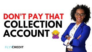 Don't pay that collection account!!