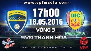 FLC THANH HÓA VS ĐỒNG THÁP - V.LEAGUE 2016 | FULL