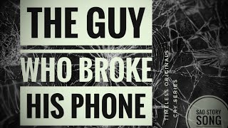 The guy who broke his phone | a sad story song | funny song