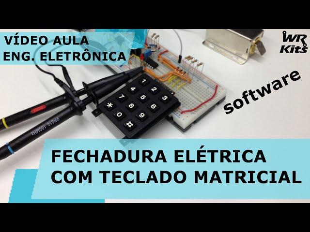 FECHADURA ELÉTRICA COM TECLADO MATRICIAL (software) | Vídeo Aula #123