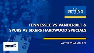 Spurs vs Sixers NBA Betting Tips | Tennessee vs Vanderbilt NCAAB PIcks & Predictions | TBS Jan 23rd