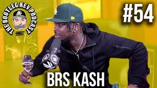 The Bootleg Kev Podcast #53 | BRS Kash