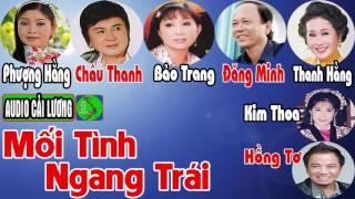 Cải lương MỐI TÌNH NGANG TRÁI - Châu Thanh, Phượng Hằng, Bảo Trang, Thanh Hằng