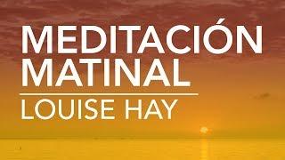 Meditación matinal de Louise Hay   por Dennise CB