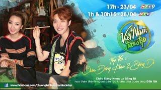 Châu Đăng Khoa dắt Băng Di về quê Đăk Lăk hóa thân người dân tộc Ê Đê   Việt Nam Tươi Đẹp - Tập 16