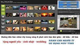 Hướng dẫn làm video clip tặng người yêu, bạn bè, sinh nhật, đám cưới