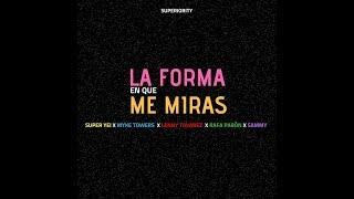 La Forma En Que Me Miras - Super Yei x Myke Towers x Sammy x Lenny Tavarez x Rafa Pabon x Jone Quest