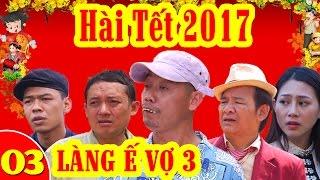 Phim Hài Tết 2017 | Làng ế Vợ 3 - Tập 3 | Trung Ruồi, Yến Xôi, Chiến Thắng, Bình Trọng