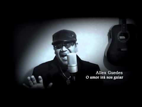 Allex Guedes - o Amor irá nos guiar - Allex Guedes Web clipe