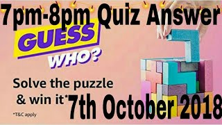 Amazon Guess Who 7pm-8pm Quiz Answer |7th October 2018 |Amazon Bug
