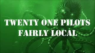 Twenty One Pilots - Fairly Local - Lyrics