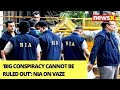 Big Conspiracy cannot Be Ruled Out | NIAs Argument Against Vaze | NewsX