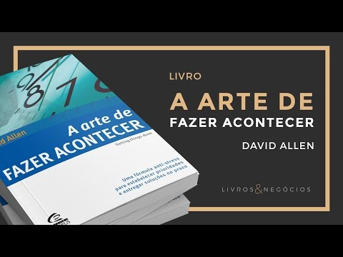 A arte de fazer acontecer – David Allen