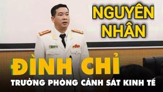 Vì sao Đại tá Phùng Anh Lê, Trưởng phòng Cảnh sát kinh tế Công an HN bất ngờ bị đình chỉ công tác?