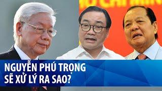 Nguyễn Phú Trọng xử lý Lê Thanh Hải và Hoàng Trung Hải ra sao?