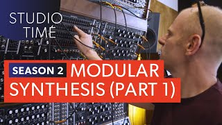 Modular Synthesis (Part 1) - Studio Time: S2E9